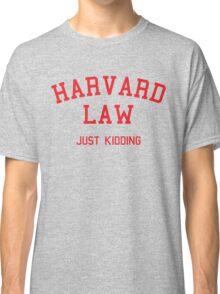 Harvard Law... Just kidding Classic T-Shirt