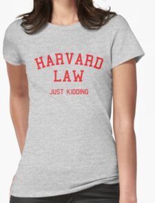Harvard Law... Just kidding Womens Fitted T-Shirt