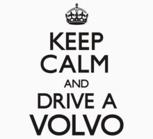 Keep Calm and Drive A Volvo (Carry On) by CarryOn