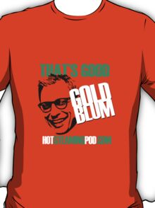 That's Good Goldblum! T-Shirt