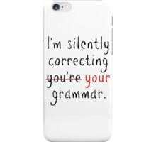 I'm silently correcting your grammar iPhone Case/Skin