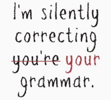I'm silently correcting your grammar by OffensiveFun