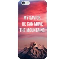 My Saviour He Can Move The Mountians iPhone Case/Skin