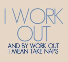 I work out and by work out I mean take naps T-Shirt