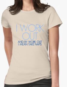 I work out and by work out I mean take naps Womens Fitted T-Shirt