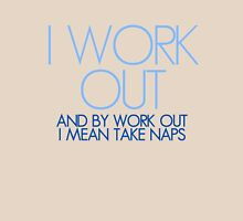 I work out and by work out I mean take naps Unisex T-Shirt