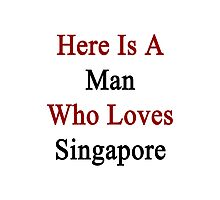 Here Is A Man Who Loves Singapore  Photographic Print