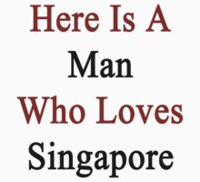 Here Is A Man Who Loves Singapore  by supernova23