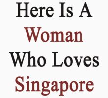 Here Is A Woman Who Loves Singapore  by supernova23