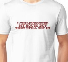 I childproofed my house but they still got in Unisex T-Shirt