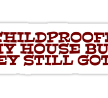 I childproofed my house but they still got in Sticker