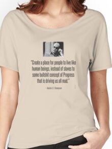 Hunter S. Thompson Quote : Slaves of Progress Women's Relaxed Fit T-Shirt