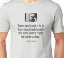 Hunter S. Thompson Quote : Slaves of Progress Unisex T-Shirt