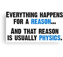 Physics is the Reason Canvas Print