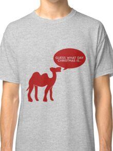 Guess What Day Christmas Is? Hump Day T-Shirt Classic T-Shirt