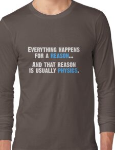 Physics is the Reason Long Sleeve T-Shirt