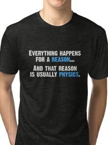 Physics is the Reason Tri-blend T-Shirt