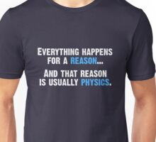 Physics is the Reason Unisex T-Shirt