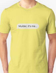 """""""Mulder, it's me..."""" T-Shirt"""