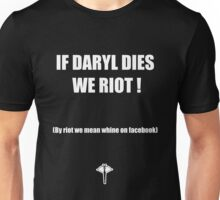 If Daryl dies we riot ! Unisex T-Shirt