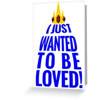 I JUST WANTED TO BE LOVED! Greeting Card