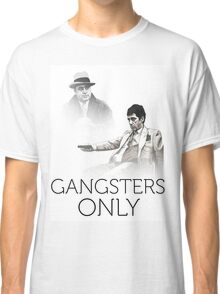 gangsters only Classic T-Shirt