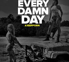 Jeep All Damn Day Poster by JeepPorn