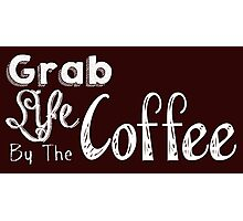 Grab Life By The Coffee Photographic Print