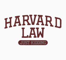 Harvard Law... Just Kidding by chutch252