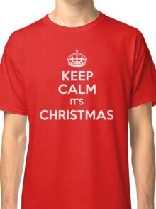 KEEP CALM IT'S CHRISTMAS Classic T-Shirt