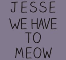 """Jesse We Have To Meow"" by crtjer"