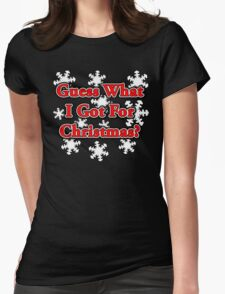 GUESS WHAT I GOT FOR CHRISTMAS? Womens Fitted T-Shirt
