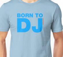 Born To DJ Unisex T-Shirt