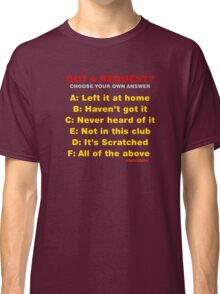 Got A Request DJ? Classic T-Shirt