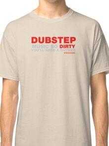 Dubstep Music So Dirty Classic T-Shirt