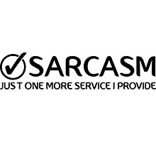 Sarcasm, Just one more service I provide. Photographic Print