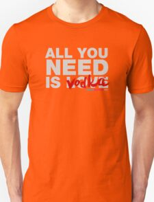 All You Need Is Vodka T-Shirt