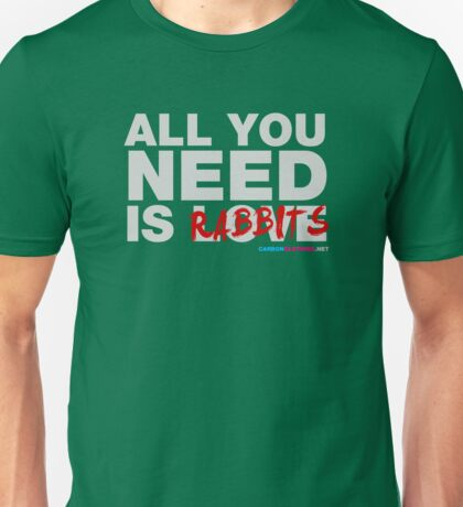 All You Need Is Rabbits Unisex T-Shirt