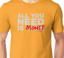 All You Need Is Money Unisex T-Shirt