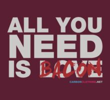 All You Need Is Bacon by CarbonClothing
