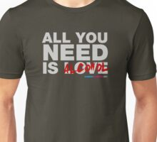 All You Need Is Alcohol Unisex T-Shirt