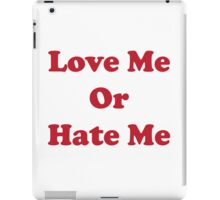 Love me or hate me iPad Case/Skin