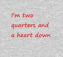 I'm Two Quarters and a Heart Down Unisex T-Shirt
