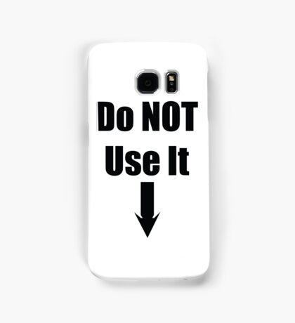 Do not use it Samsung Galaxy Case/Skin