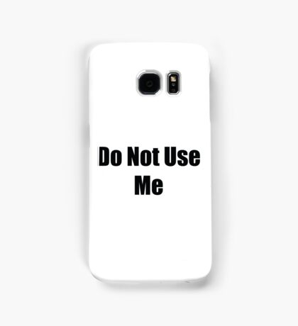 Do not use me Samsung Galaxy Case/Skin