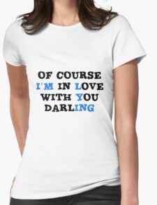 Of course I'm in love with you darling. Womens Fitted T-Shirt