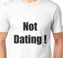 Not dating Unisex T-Shirt