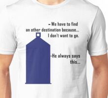 We have to find an other destination Unisex T-Shirt