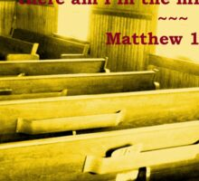 Matthew 18:20 - For Where Two Or Three Are Gathered Sticker