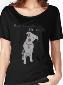 Ban Stupid Humans Women's Relaxed Fit T-Shirt